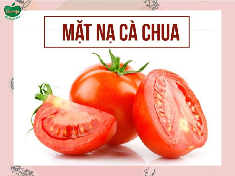 Mặt nạ cà chua giúp làm mờ, làm chậm quá trình hình thành sẹo đỏ trên mặt