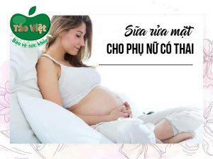 Sữa rửa mặt cho phụ nữ có thai