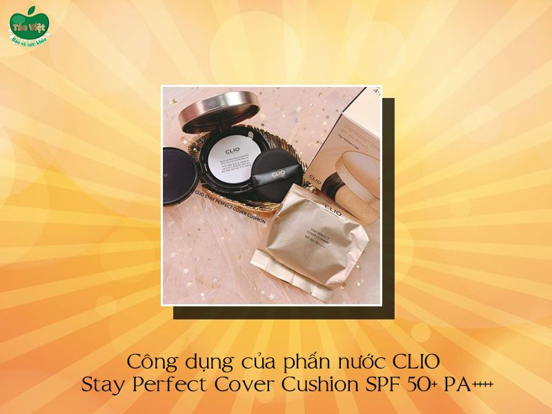 Công dụng của phấn nước CLIO Stay Perfect Cover Cushion SPF 50+ PA++++