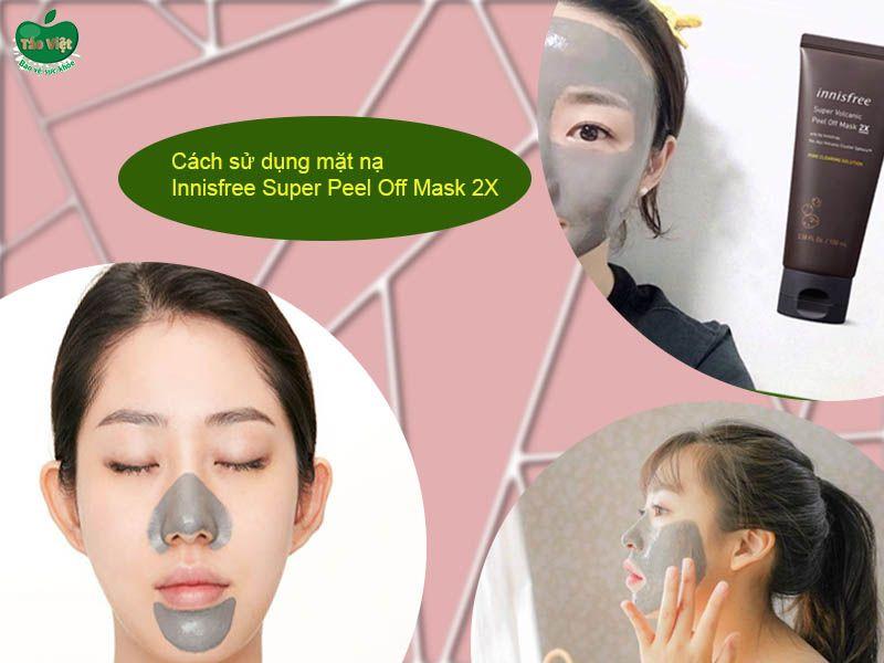 Cách sử dụng mặt nạ Innisfree Super Peel Off Mask 2X