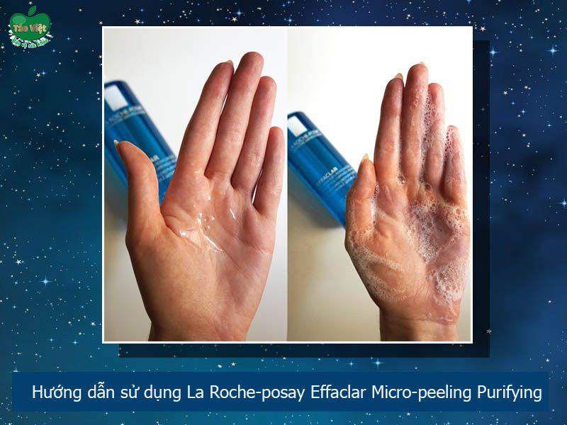Hướng dẫn sử dụng sữa rửa mặt La Roche-Posay Effaclar Micro-peeling Purifying