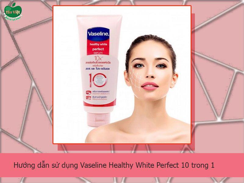 Hướng dẫn sử dụng Vaseline Healthy White Perfect 10