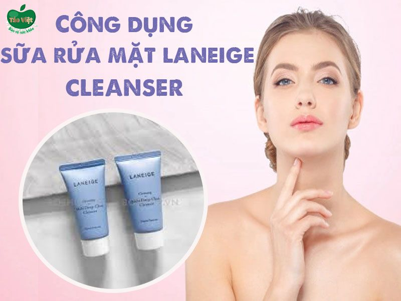 Công dụng của sữa rửa mặt Multi Deep-Clean Cleanser của Laneige